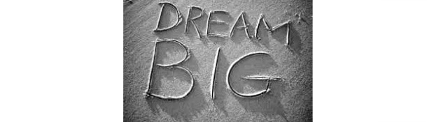 DREAMING BIG!