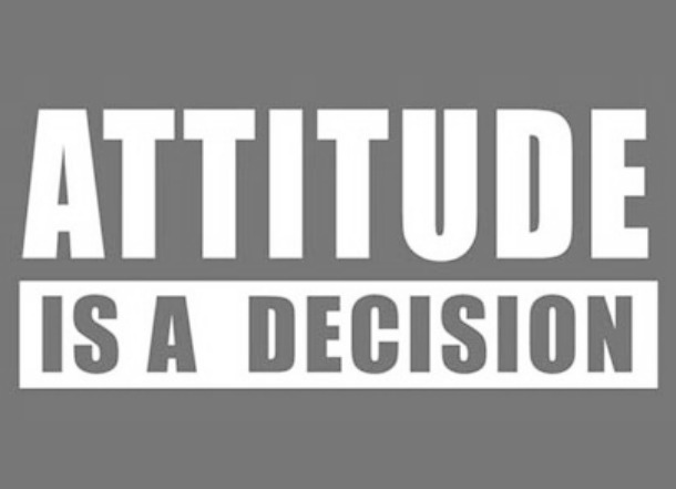 YOUR ATTITUDE IS A DECISION
