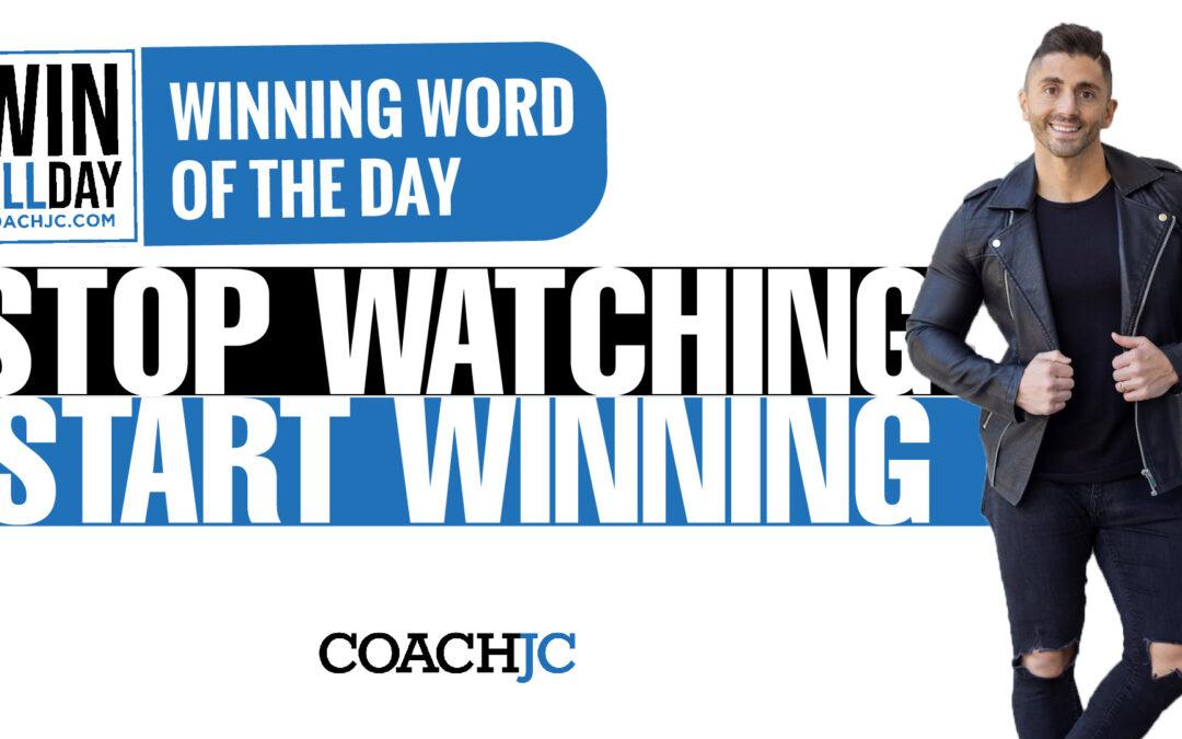 STOP WATCHING START WINNING