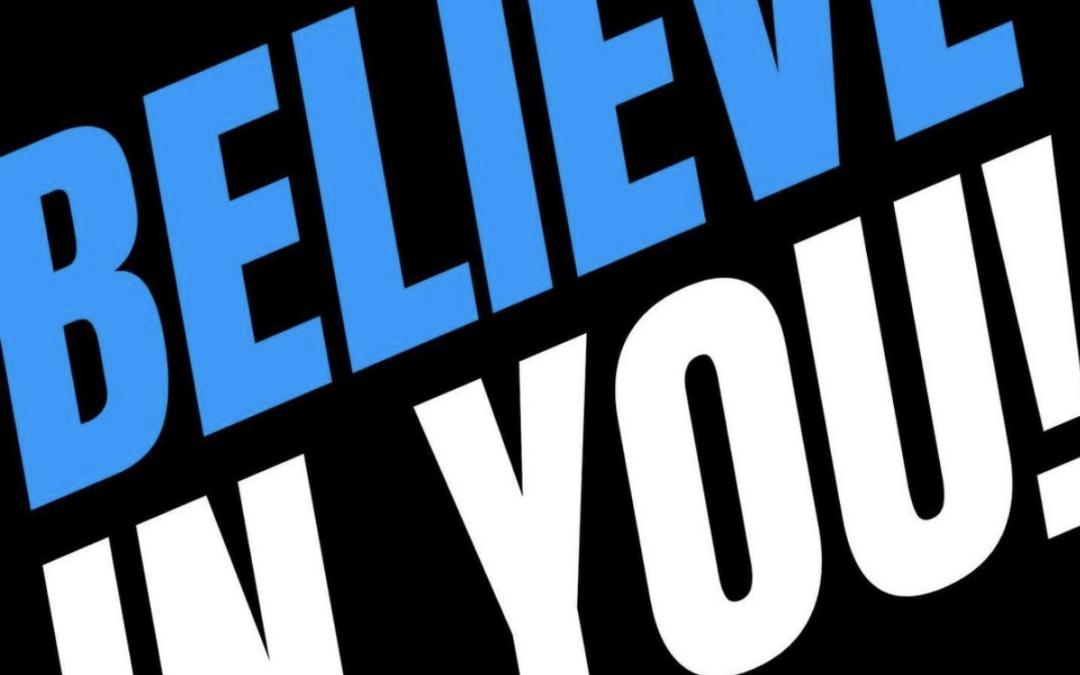 BELIEVE IN YOU